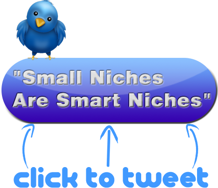 Click To Tweer Small Niches Are Smart Niches